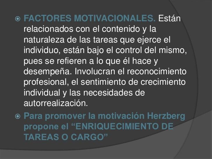  FACTORES MOTIVACIONALES. Están  relacionados con el contenido y la  naturaleza de las tareas que ejerce el  individuo, e...