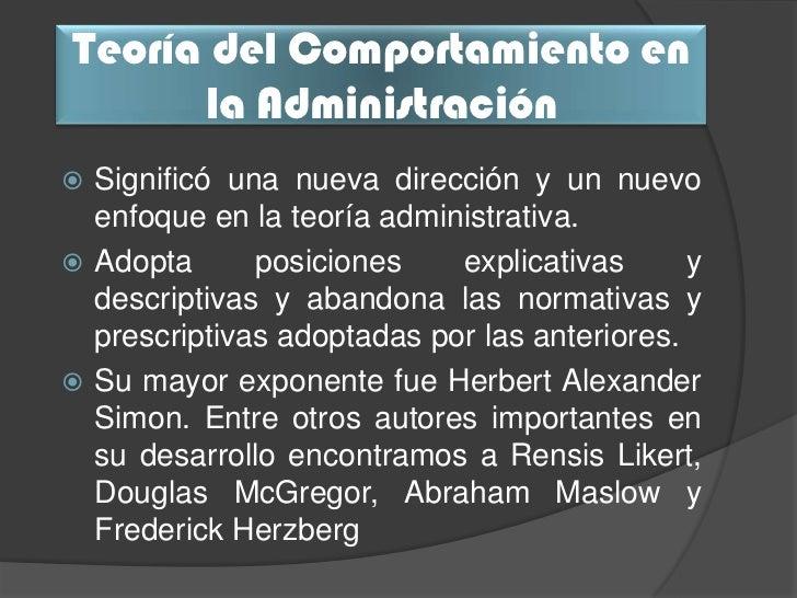 Teoría del Comportamiento en      la Administración Significó una nueva dirección y un nuevo  enfoque en la teoría admini...