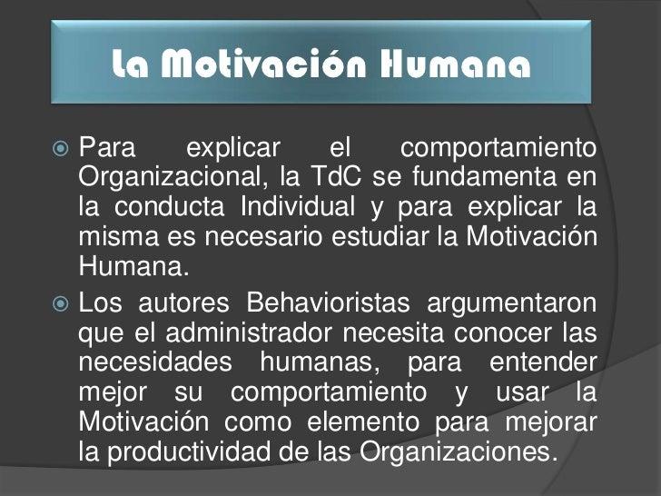 La Motivación Humana Para     explicar    el    comportamiento  Organizacional, la TdC se fundamenta en  la conducta Indi...