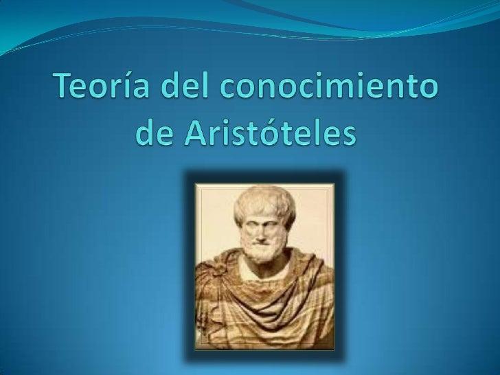 Teoría del conocimientode Aristóteles  <br />