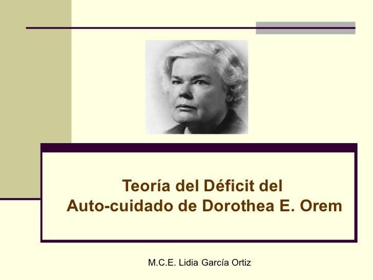 Teoría del Déficit delAuto-cuidado de Dorothea E. Orem         M.C.E. Lidia García Ortiz