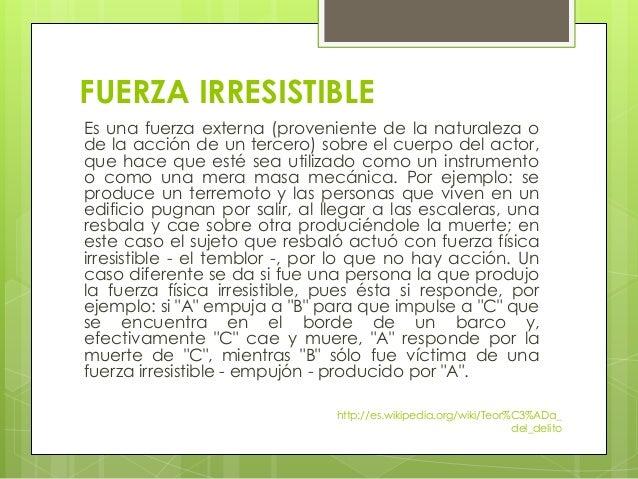 FUERZA IRRESISTIBLE Es una fuerza externa (proveniente de la naturaleza o de la acción de un tercero) sobre el cuerpo del ...