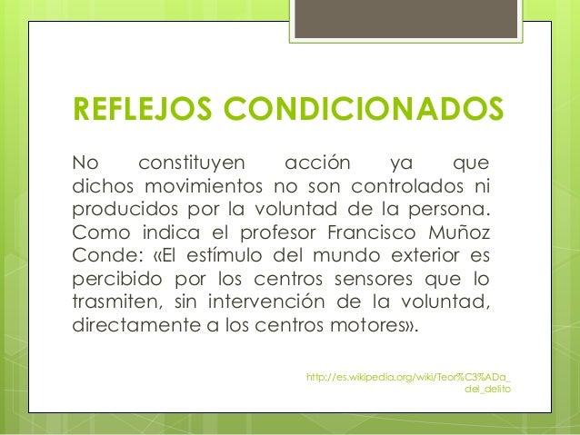 REFLEJOS CONDICIONADOS No constituyen acción ya que dichos movimientos no son controlados ni producidos por la voluntad de...