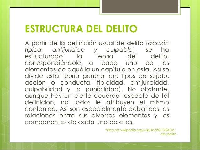 ESTRUCTURA DEL DELITO A partir de la definición usual de delito (acción típica, antijurídica y culpable), se ha estructura...