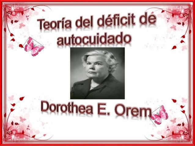 DOROTEA ELIZABETH OREM Nació :Baltimore Maryland 1914. Padre: constructor( pescar). Madre: ama de casa (leer). Empezó:...