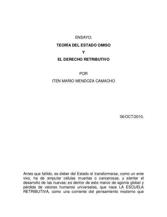 ENSAYO: TEORÍA DEL ESTADO OMISO Y EL DERECHO RETRIBUTIVO  POR ITEN MARIO MENDOZA CAMACHO  06/OCT/2010.  Antes que fallido,...