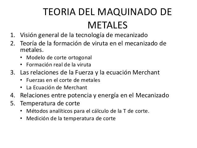 TEORIA DEL MAQUINADO DE                    METALES1. Visión general de la tecnología de mecanizado2. Teoría de la formació...