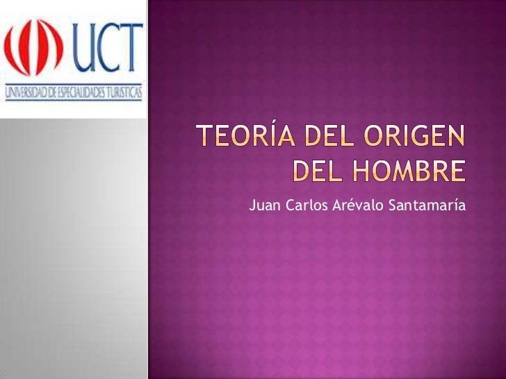 Teoría del origen del Hombre<br />Juan Carlos Arévalo Santamaría<br />