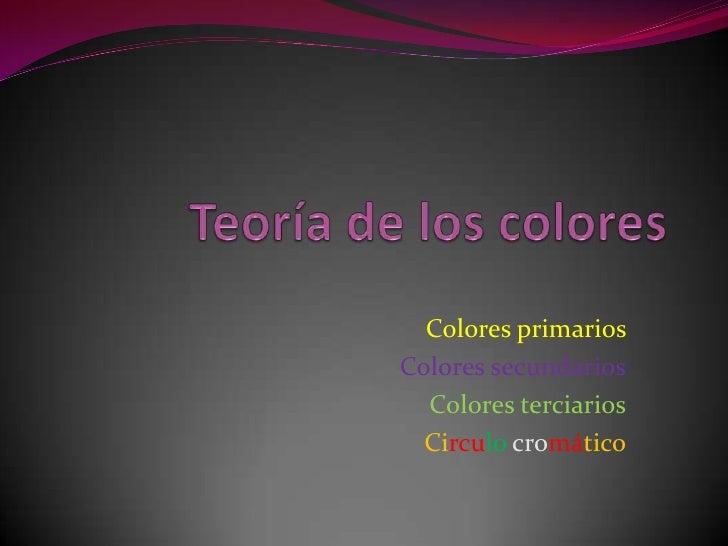 Colores primariosColores secundarios  Colores terciarios  Circulo cromático