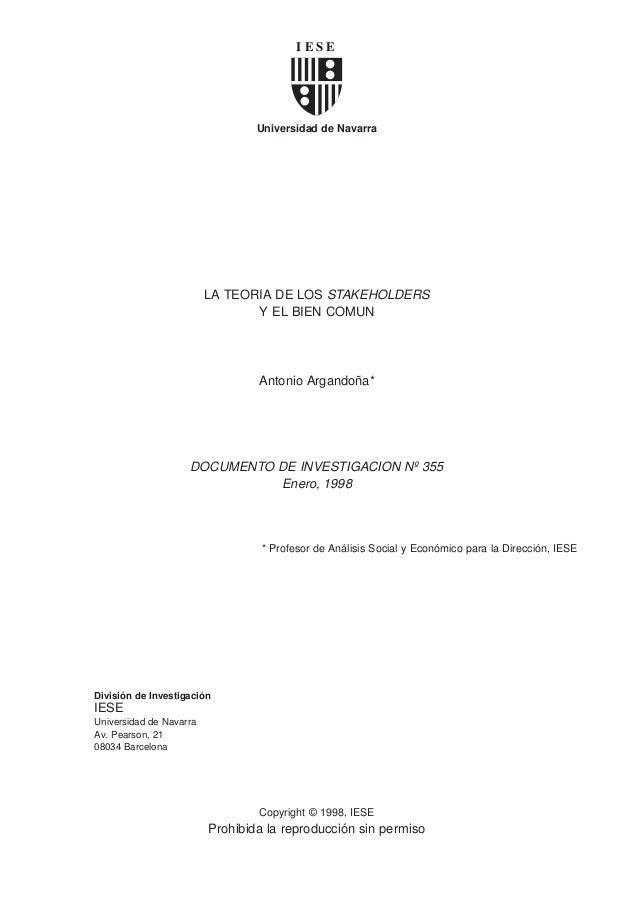 Universidad de Navarra LA TEORIA DE LOS STAKEHOLDERS Y EL BIEN COMUN Antonio Argandoña* DOCUMENTO DE INVESTIGACION Nº 355 ...