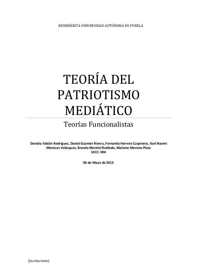 [Escriba texto]BENEMÉRITA UNIVERSIDAD AUTÓNOMA DE PUEBLATEORÍA DELPATRIOTISMOMEDIÁTICOTeorías FuncionalistasDaniela Fabián...