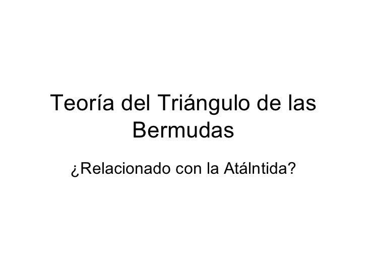 Teoría del Triángulo de las        Bermudas  ¿Relacionado con la Atálntida?
