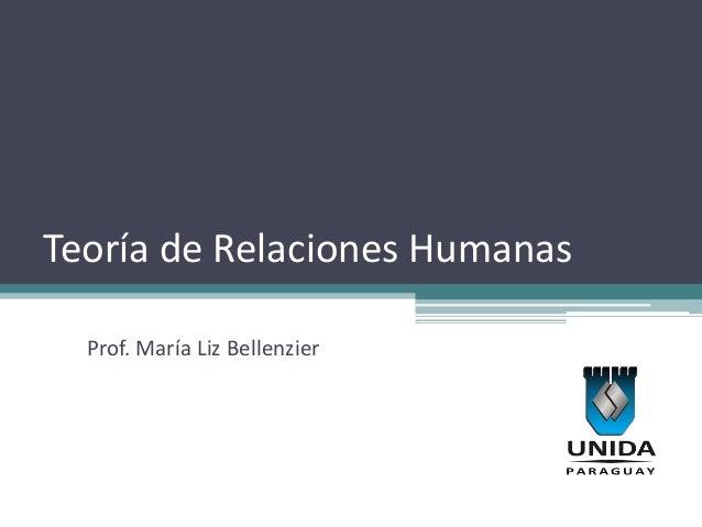 Teoría de Relaciones Humanas  Prof. María Liz Bellenzier