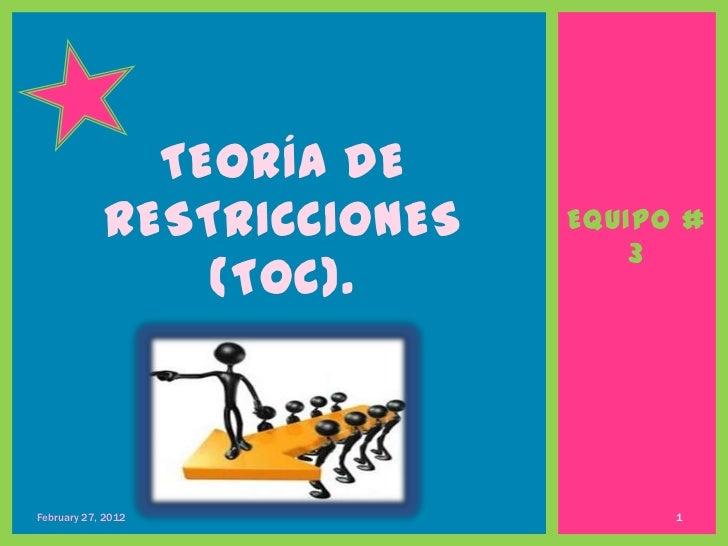 TEORÍA DE            RESTRICCIONES   EQUIPO #                                3                (TOC).February 27, 2012     ...