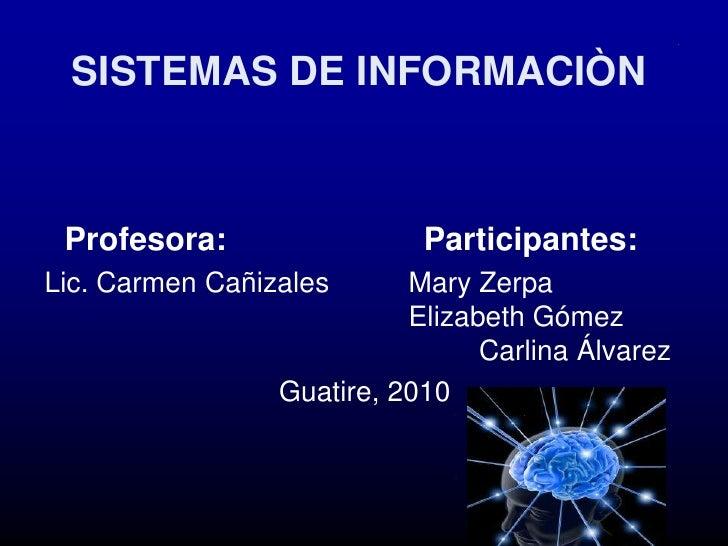 SISTEMAS DE INFORMACIÒN<br />Profesora:                      Participantes:<br />Lic. Carmen Cañizales  Mary Zerpa       ...