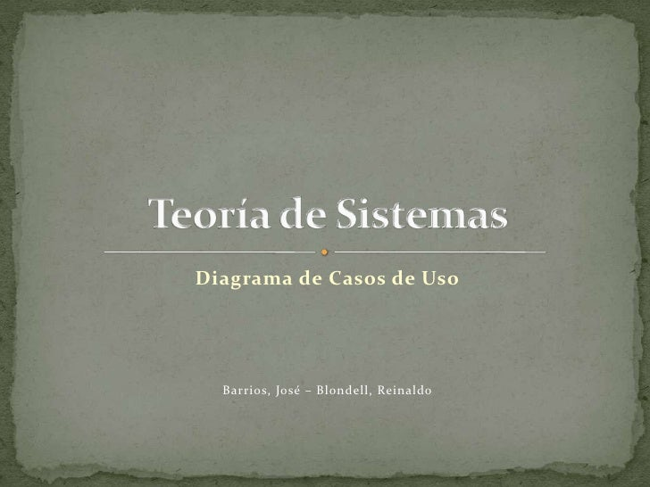 Diagrama de Casos de Uso<br />Barrios, José – Blondell, Reinaldo<br />Teoría de Sistemas<br />