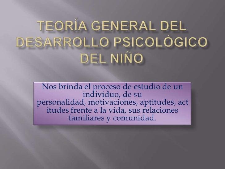 Nos brinda el proceso de estudio de un             individuo, de su personalidad, motivaciones, aptitudes, act   itudes fr...