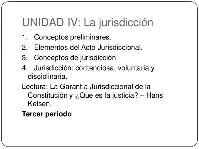 UNIDAD IV: La jurisdicción 1. Conceptos preliminares. 2. Elementos del Acto Jurisdiccional. 3. Conceptos de jurisdicción 4...
