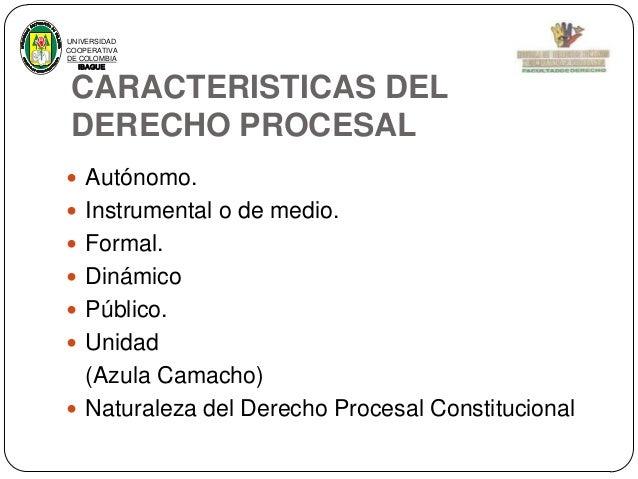 UNIVERSIDAD COOPERATIVA DE COLOMBIA IBAGUE  CARACTERISTICAS DEL DERECHO PROCESAL  Autónomo.  Instrumental o de medio.  ...