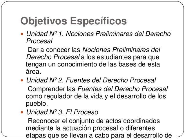 Objetivos Específicos  Unidad Nº 1. Nociones Preliminares del Derecho  Procesal Dar a conocer las Nociones Preliminares d...