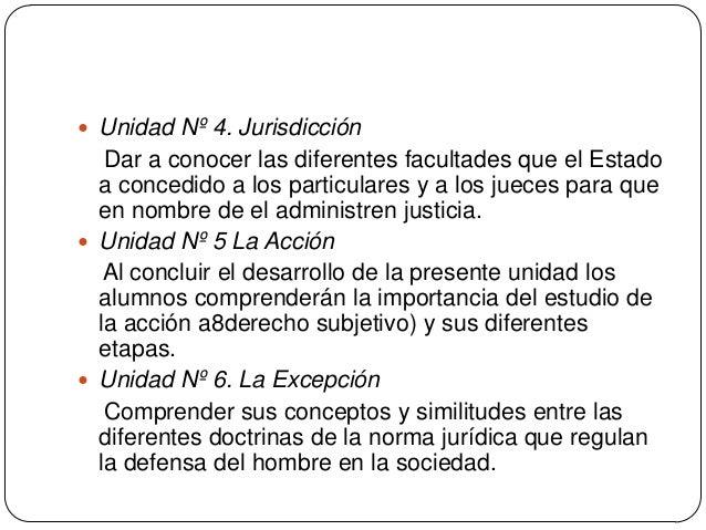  Unidad Nº 4. Jurisdicción  Dar a conocer las diferentes facultades que el Estado a concedido a los particulares y a los ...