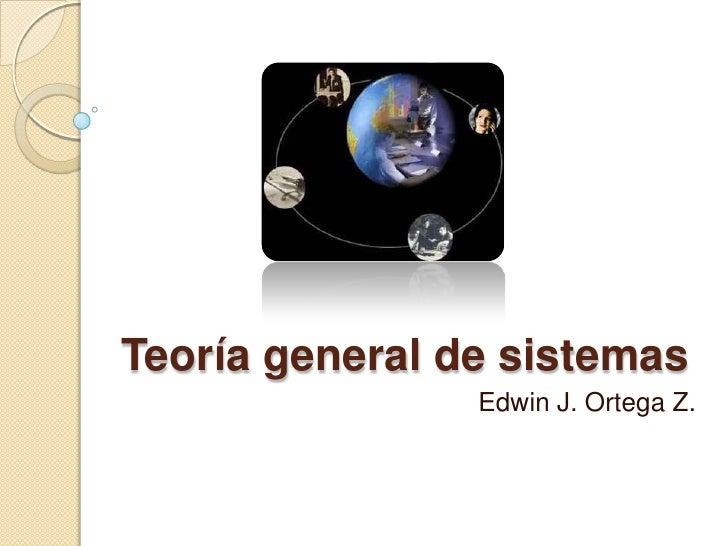 Teoría general de sistemas                Edwin J. Ortega Z.