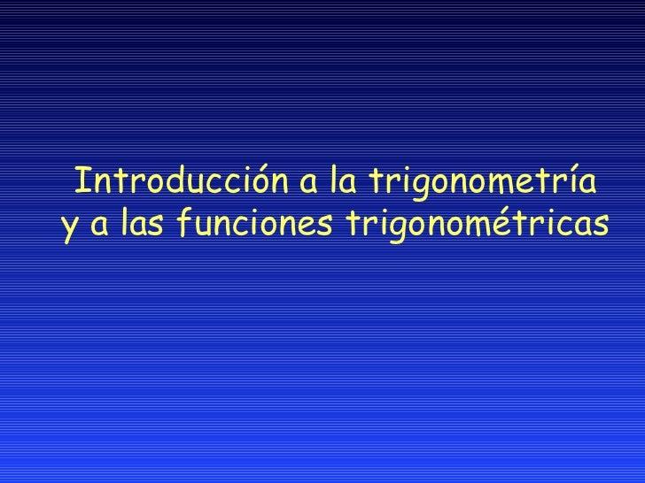 Introducci ón a la trigonometría y   a las funciones trigonométricas