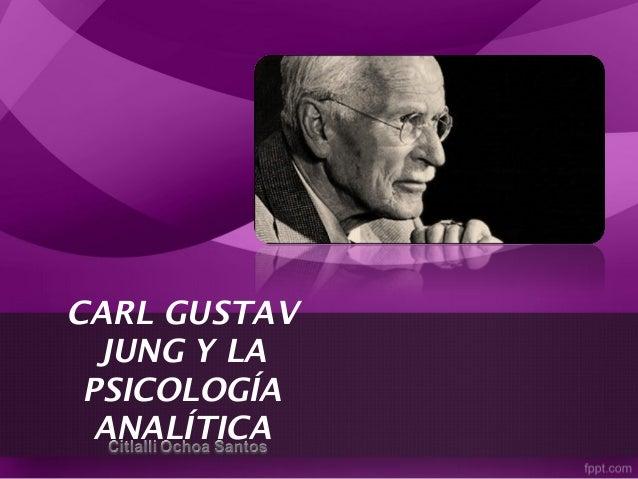 CARL GUSTAV JUNG Y LA PSICOLOGÍA ANALÍTICA