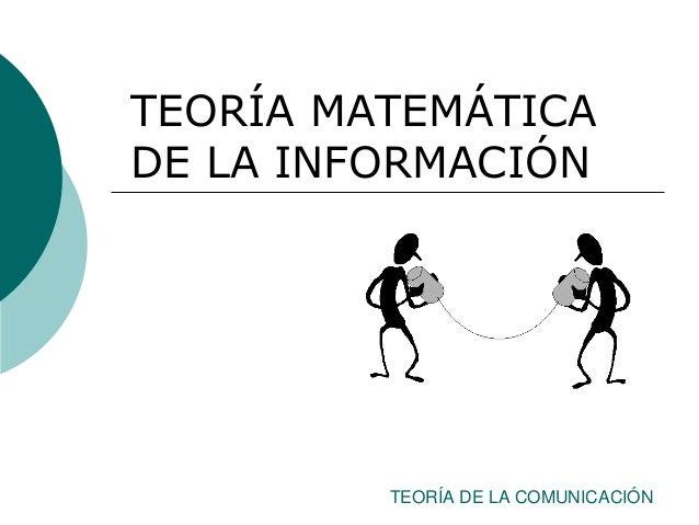 TEORÍA DE LA COMUNICACIÓN TEORÍA MATEMÁTICA DE LA INFORMACIÓN