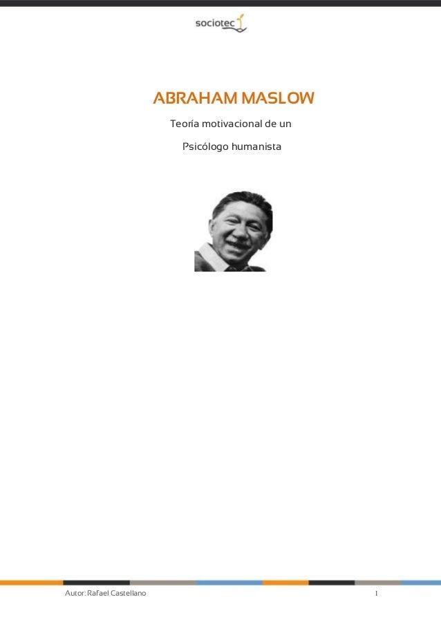 1Autor: Rafael Castellano ABRAHAM MASLOW Teoría motivacional de un Psicólogo humanista