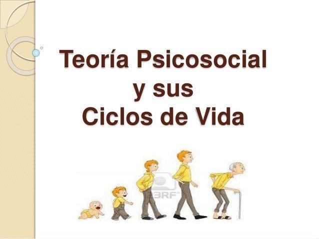 Teoría Psicosocial y sus Ciclos de Vida