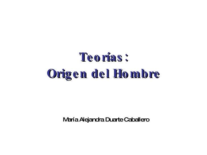 Teorías: Origen del Hombre María Alejandra Duarte Caballero