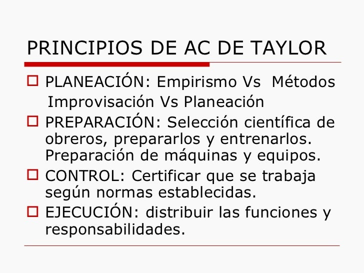PRINCIPIOS DE AC DE TAYLOR <ul><li>PLANEACIÓN: Empirismo Vs  Métodos </li></ul><ul><li>Improvisación Vs Planeación  </li><...