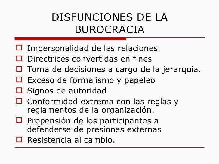 DISFUNCIONES DE LA BUROCRACIA <ul><li>Impersonalidad de las relaciones. </li></ul><ul><li>Directrices convertidas en fines...