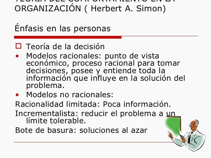 TEORÍA DEL COMPORTAMIENTO EN LA ORGANIZACIÓN ( Herbert A. Simon)  Énfasis en las personas <ul><li>Teoría de la decisión </...
