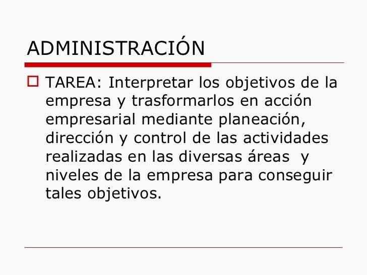 ADMINISTRACIÓN <ul><li>TAREA: Interpretar los objetivos de la empresa y trasformarlos en acción empresarial mediante plane...