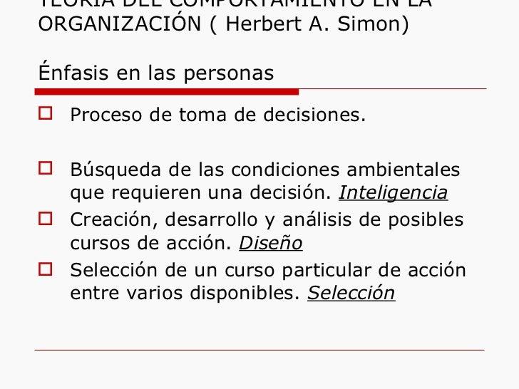 TEORÍA DEL COMPORTAMIENTO EN LA ORGANIZACIÓN ( Herbert A. Simon)  Énfasis en las personas <ul><li>Proceso de toma de decis...