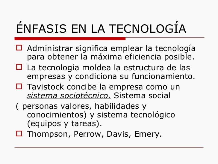 ÉNFASIS EN LA TECNOLOGÍA <ul><li>Administrar significa emplear la tecnología para obtener la máxima eficiencia posible. </...