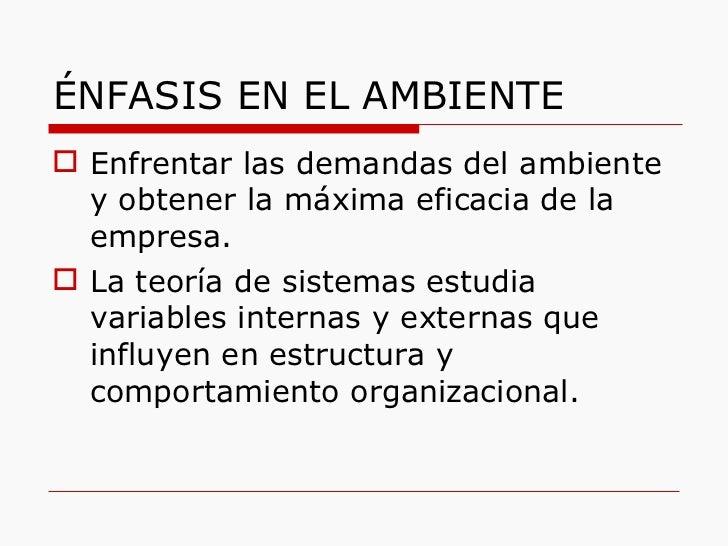 ÉNFASIS EN EL AMBIENTE <ul><li>Enfrentar las demandas del ambiente y obtener la máxima eficacia de la empresa. </li></ul><...
