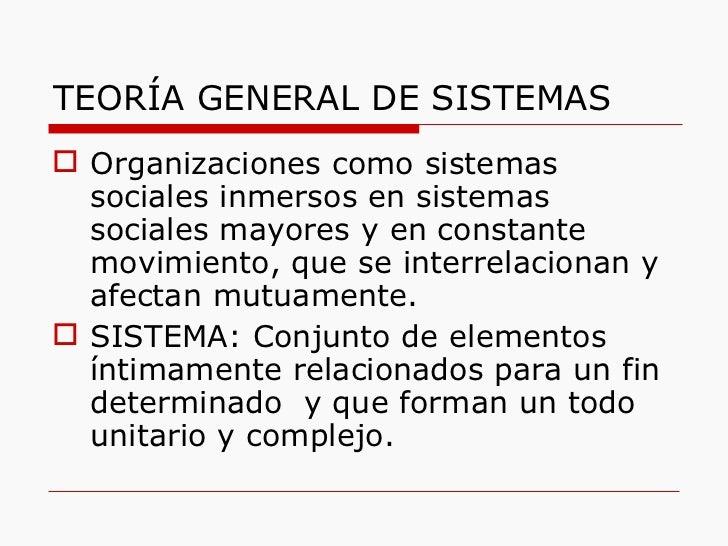 TEORÍA GENERAL DE SISTEMAS <ul><li>Organizaciones como sistemas sociales inmersos en sistemas sociales mayores y en consta...