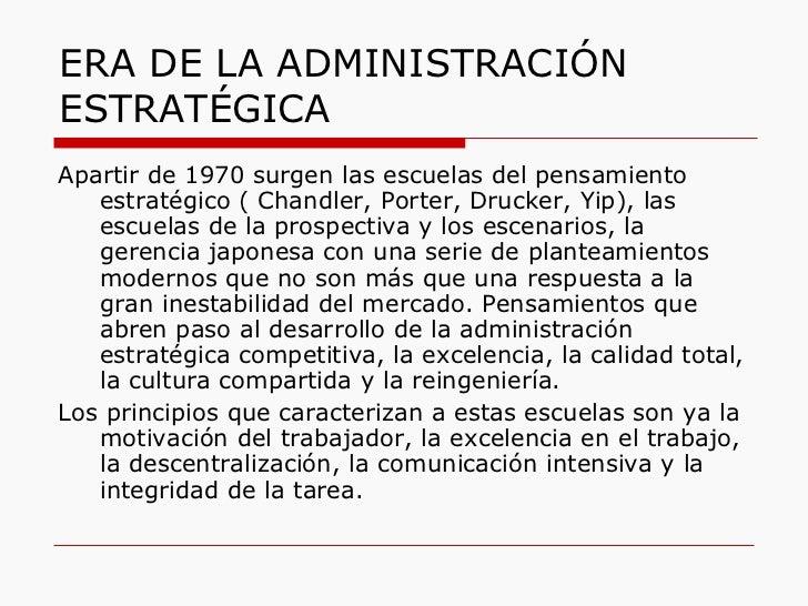 ERA DE LA ADMINISTRACIÓN ESTRATÉGICA <ul><li>Apartir de 1970 surgen las escuelas del pensamiento estratégico ( Chandler, P...