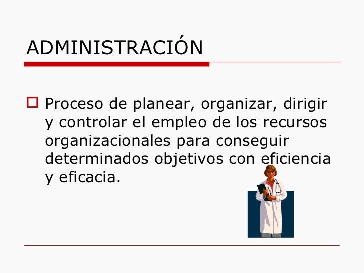 ADMINISTRACIÓN <ul><li>Proceso de planear, organizar, dirigir y controlar el empleo de los recursos organizacionales para ...