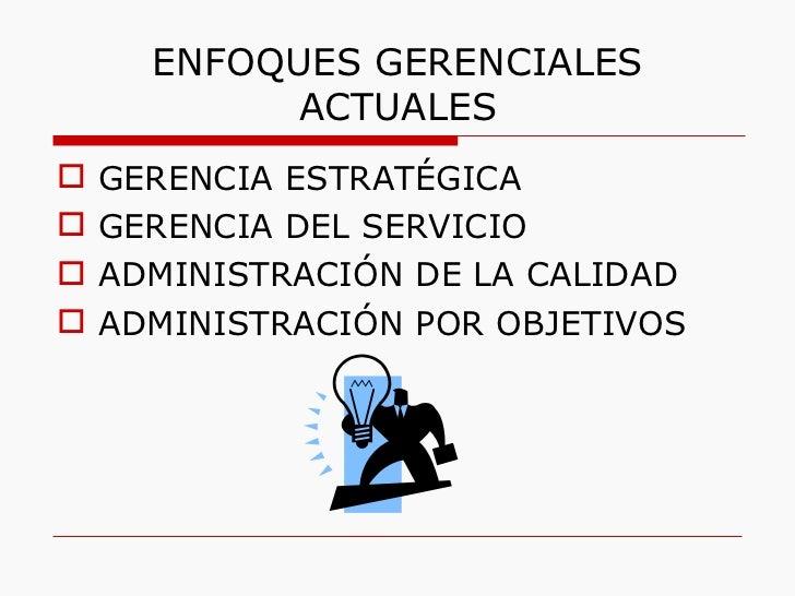 ENFOQUES GERENCIALES ACTUALES <ul><li>GERENCIA ESTRATÉGICA </li></ul><ul><li>GERENCIA DEL SERVICIO </li></ul><ul><li>ADMIN...