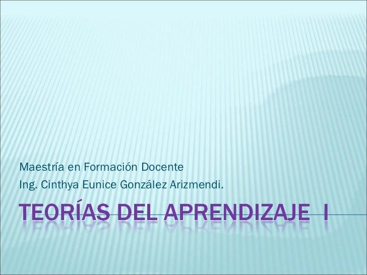 Maestría en Formación Docente Ing. Cinthya Eunice González Arizmendi.
