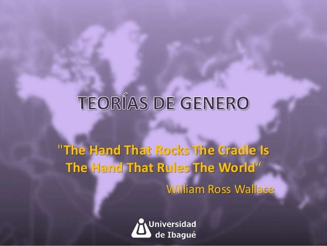 """""""The Hand That Rocks The Cradle Is  The Hand That Rules The World""""  William Ross Wallace"""