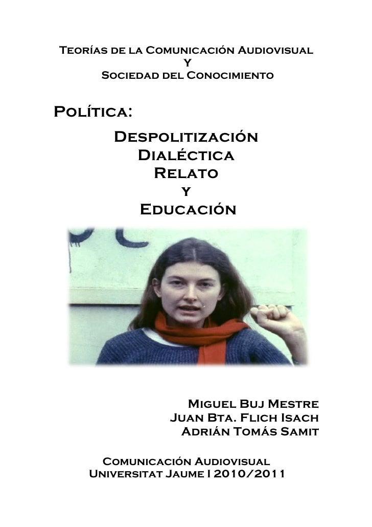 Teorías de la Comunicación Audiovisual                  Y      Sociedad del ConocimientoPolítica:        Despolitización  ...