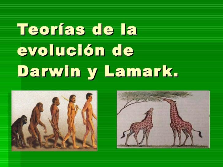 Teorías de la evolución de Darwin y Lamark.