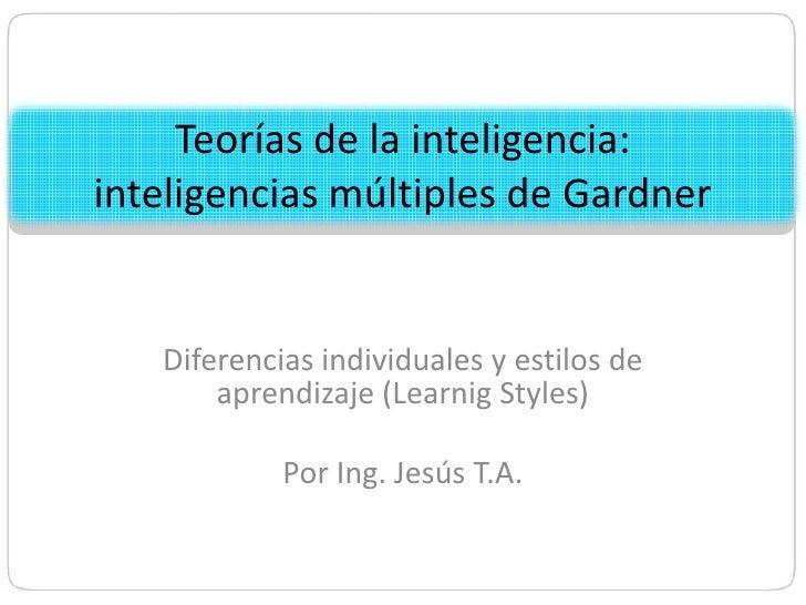 Teorías de la inteligencia: inteligencias múltiples de Gardner      Diferencias individuales y estilos de        aprendiza...