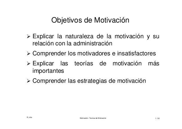 ©_mta Motivación. Teorías de Motivación 1 / 30 Objetivos de Motivación  Explicar la naturaleza de la motivación y su rela...