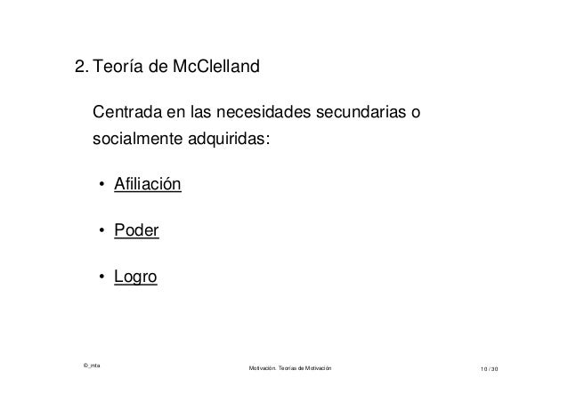 ©_mta Motivación. Teorías de Motivación 10 / 30 2. Teoría de McClelland Centrada en las necesidades secundarias o socialme...
